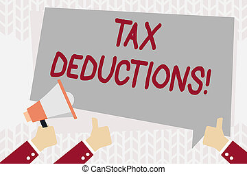Text sign showing Tax Deductions. Conceptual photo reduction income that is able to be taxed of expenses Hand Holding Megaphone and Other Two Gesturing Thumbs Up with Text Balloon.