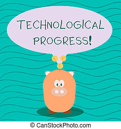 Text sign showing Technological Progress. Conceptual photo an economic measure of innovation and growth Color Speech Bubble with Gold Euro Coins on its Tail Pointing to Piggy Bank.
