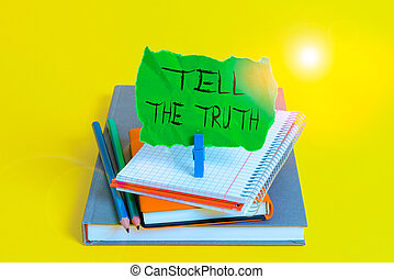 Text sign showing Tell The Truth. Business photo showcasing Confess some demonstratingal fact that someone wants keeps hidden Book pencil rectangle shaped reminder notebook clothespin office supplies
