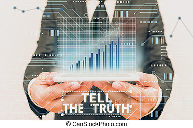 Text sign showing Tell The Truth. Business photo showcasing Confess some demonstratingal fact that someone wants keeps hidden