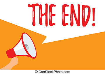 Text sign showing The End. Conceptual photo Final part of play relationship event movie act Finish Conclusion Megaphone loudspeaker speech bubbles important message speaking out loud.