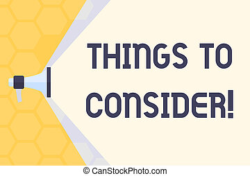 Text sign showing Things To Consider. Conceptual photo think about something carefully in order to make decision Megaphone Extending the Capacity of Volume Range thru Blank Space Wide Beam.