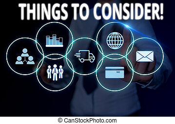 Text sign showing Things To Consider. Conceptual photo think about something carefully in order to make decision Woman wear formal work suit presenting presentation using smart device.