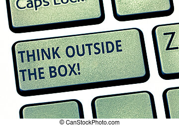 Text sign showing Think Outside The Box. Conceptual photo Be unique different ideas bring brainstorming Keyboard key Intention to create computer message pressing keypad idea.