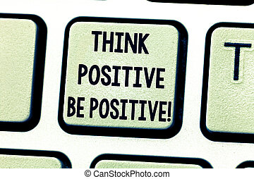 Text sign showing Think Positive Be Positive. Conceptual photo Always have motivation attitude positivism Keyboard key Intention to create computer message pressing keypad idea.