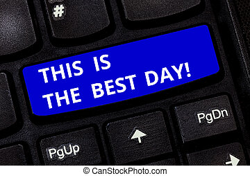 Text sign showing This Is The Best Day. Conceptual photo Motivation inspiration for a good moment enjoy Keyboard key Intention to create computer message pressing keypad idea.