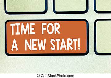 Text sign showing Time For A New Start. Conceptual photo Trust the magic of Beginnings fresh new Rebirth Keyboard key Intention to create computer message pressing keypad idea.