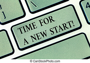 Text sign showing Time For A New Start. Conceptual photo Trust the magic of Beginnings fresh new Rebirth Keyboard key Intention to create computer message, pressing keypad idea.