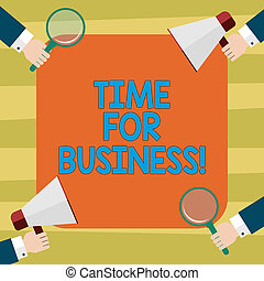 Text sign showing Time For Business. Conceptual photo minutes that must be allowed for completion of operation Hu analysis Hands Each Holding Magnifying Glass and Megaphone on 4 Corners.