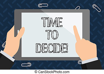 Text sign showing Time To Decide. Conceptual photo Right moment for make a choice between some alternatives.
