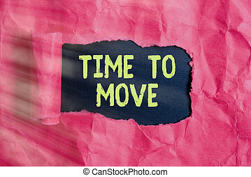 Text sign showing Time To Move. Conceptual photo change in the same way or to reflect on what is current Rolled ripped torn cardboard placed above a wooden classic table backdrop.