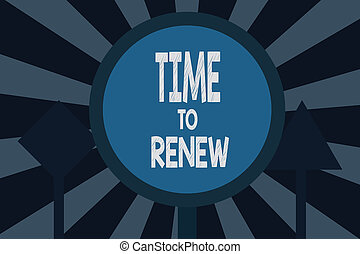 Text sign showing Time To Renew. Conceptual photo Continue the insurance acquired Life and property protection
