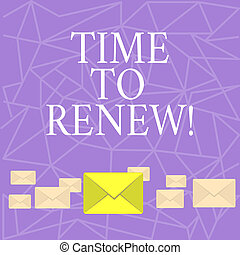 Text sign showing Time To Renew. Conceptual photo Continue the insurance acquired Life and property protection.