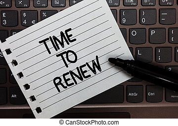 Text sign showing Time To Renew. Conceptual photo Continue the insurance acquired Life and property protection Notebook piece paper keyboard Inspiration ideas Type computer black marker.