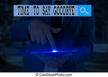 Text sign showing Time To Say Goodbye. Conceptual photo Bidding Farewell So Long See You Till we meet again.