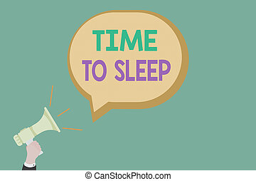 Text sign showing Time To Sleep. Conceptual photo a natural period of slumber or to be in state of inactivity Hu analysis Hand Holding Megaphone with Sound icon and Blank Speech Bubble.