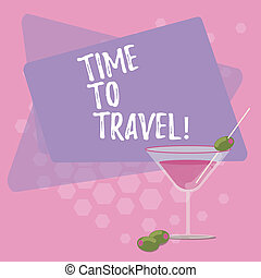 Text sign showing Time To Travel. Conceptual photo Moving or going from one place to another on vacation Filled Cocktail Wine Glass with Olive on the Rim Blank Color Text Space.