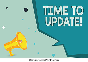 Text sign showing Time To Update. Conceptual photo improving software or product with newer better version