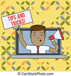 Text sign showing Tips And Tricks. Conceptual photo means piece advice maybe suggestion how improve Man Speaking Through Laptop Screen into Megaphone Blank Plate with Handle.
