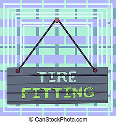 Text sign showing Tire Fitting. Conceptual photo The act of ...