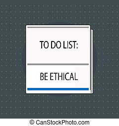 Text sign showing To Do List Be Ethical. Conceptual photo plan or reminder that is built in an ethical culture