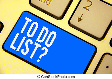 Text sign showing To Do List question. Conceptual photo Series of task to be done organized in priority order Keyboard blue key Intention create computer computing reflection document.