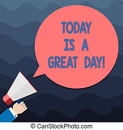 Text sign showing Today Is A Great Day. Conceptual photo Enjoying the moment great weather Having lots of fun Hu analysis Hand Holding Megaphone Blank Round Color Speech Bubble photo.