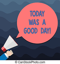 Text sign showing Today Was A Good Day. Conceptual photo Enjoying the moment great weather Having lots of fun Hu analysis Hand Holding Megaphone Blank Round Color Speech Bubble photo.