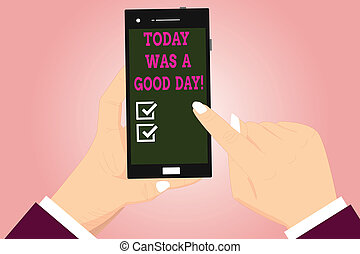 Text sign showing Today Was A Good Day. Conceptual photo Enjoying the moment great weather Having lots of fun Hu analysis Hands Holding Pointing Touching Smartphone Blank Color Screen.