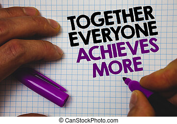 Text sign showing Together Everyone Achieves More. Conceptual photo Teamwork Cooperation Attain Acquire Success Man hold holding purple marker notebook page messages intentions ideas