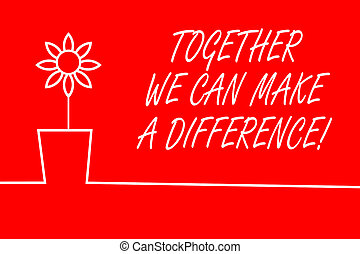 Text sign showing Together We Can Make A Difference. ...