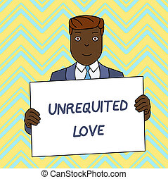 Text sign showing Unrequited Love. Business photo text not openly reciprocated or understood as such by beloved Smiling Man Holding Formal Suit Big Blank Poster Board in Front of Himself