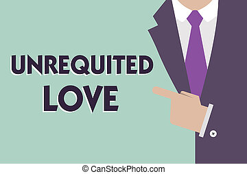 Text sign showing Unrequited Love. Conceptual photo not openly reciprocated or understood as such by beloved.