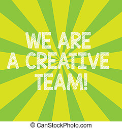 Text sign showing We Are A Creative Team. Conceptual photo Creativity teamwork colleagues brainstorm working Sunburst photo Two Tone Rays Explosion Effect for Poster Announcement.