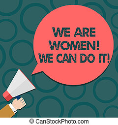 Text sign showing We Are Women We Can Do It. Conceptual photo Female power Feminine empowerment Leader woanalysis Hu analysis Hand Holding Megaphone Blank Round Color Speech Bubble photo.