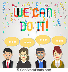 Text sign showing We Can Do It. Conceptual photo see yourself as powerful capable demonstrating Group of Business People with Blank Color Chat Speech Bubble with Three Dots.