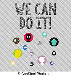 Text sign showing We Can Do It. Conceptual photo see yourself as powerful capable demonstrating Networking Technical Icons with Chat Heads Scattered on Screen for Link Up.