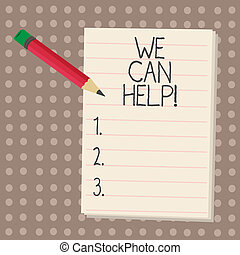 Text sign showing We Can Help. Conceptual photo Let us support you give advice assistance service solutions.