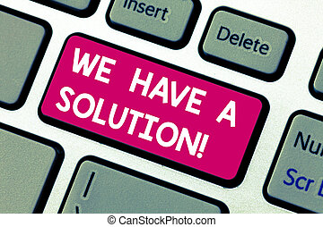 Text sign showing We Have A Solution. Conceptual photo Offering to bring you the assistance help you need Keyboard key Intention to create computer message pressing keypad idea.