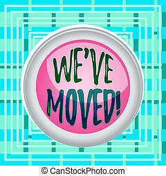 Text sign showing We have Moved. Conceptual photo To go from...