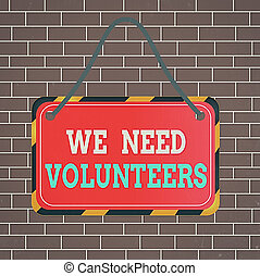 Text sign showing We Need Volunteers. Conceptual photo ...