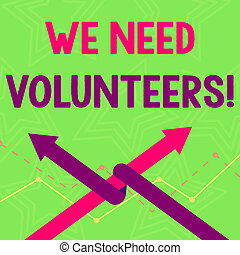 Text sign showing We Need Volunteers. Conceptual photo someone who does work without being paid for it Two Arrows where One is Intertwined to the other as Team Up or Competition.
