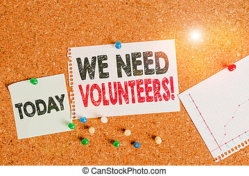 Text sign showing We Need Volunteers. Conceptual photo someone who does work without being paid for it Corkboard color size paper pin thumbtack tack sheet billboard notice board.
