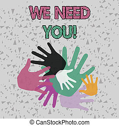 Text sign showing We Need You. Conceptual photo asking someone to work together for certain job or target Color Hand Marks of Different Sizes Overlapping for Teamwork and Creativity.