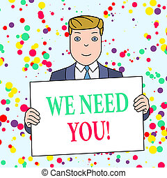 Text sign showing We Need You. Conceptual photo asking someone to work together for certain job or target Smiling Man Holding Formal Suit Big Blank Poster Board in Front of Himself.