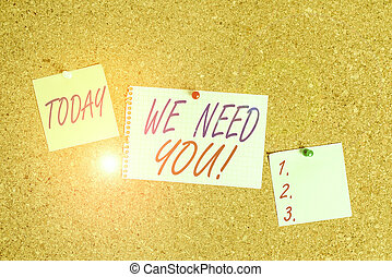 Text sign showing We Need You. Conceptual photo asking someone to work together for certain job or target Corkboard color size paper pin thumbtack tack sheet billboard notice board.