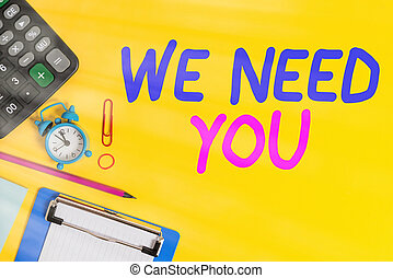 Text sign showing We Need You. Conceptual photo asking someone to work together for certain job or target Clock clips crushed note calculator pencil clipboard band color background.