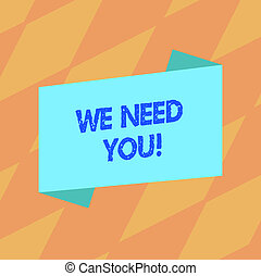 Text sign showing We Need You. Conceptual photo asking someone to work together for certain job or target Blank Color Folded Banner Strip Flat Style photo for Announcement Poster.