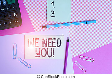 Text sign showing We Need You. Conceptual photo asking someone to work together for certain job or target writing equipments with stationary and plain note paper placed on the table.