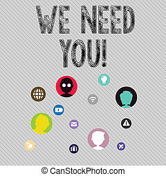 Text sign showing We Need You. Conceptual photo asking someone to work together for certain job or target Networking Technical Icons with Chat Heads Scattered on Screen for Link Up.